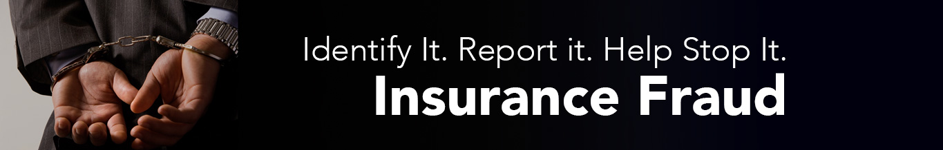 Insurance Fraud: Identify It. Report It. Help Stop It.