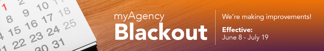 myAgency Blackout: We are making some improvements! Effective: June 8 - July 19