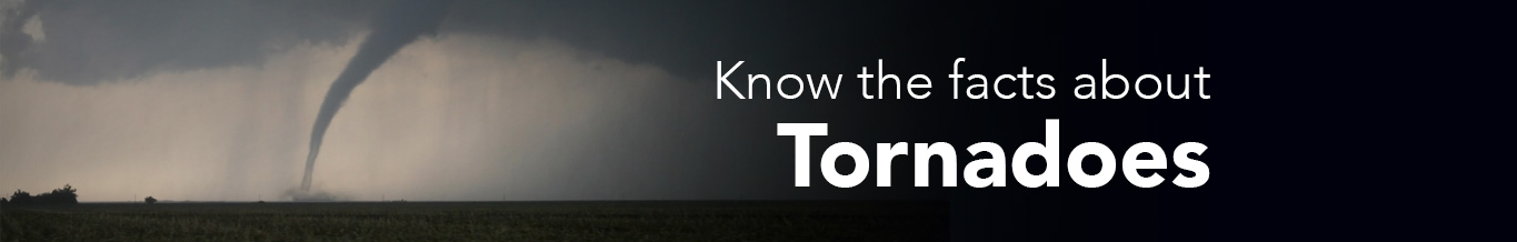 Know the facts about Tornadoes
