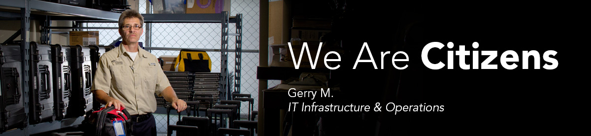 We Are Citizens: Gerry M., IT Infrastructure & Operations